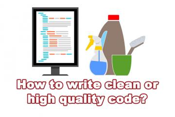 How to write clean or high quality code?