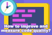 How to improve and measure code quality?